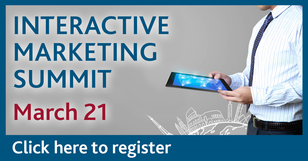 Interactive Marketing Summit is March 21. Click here to register.